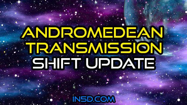 Andromedean Transmission - Shift Update
