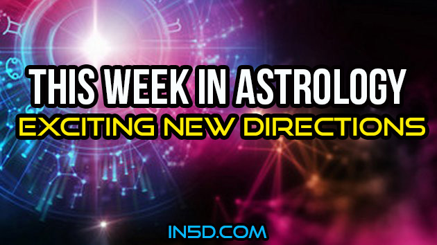 This Week In Astrology - Exciting New Directions