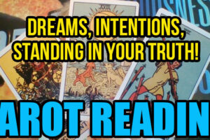 Tarot Reading – DREAMS, INTENTIONS, Standing In Your TRUTH!