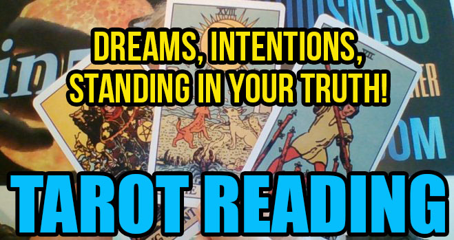 Tarot Reading - DREAMS, INTENTIONS, Standing In Your TRUTH!