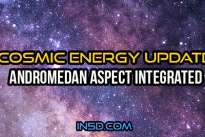 Andromedan Aspect Integrated – Cosmic Energy Update