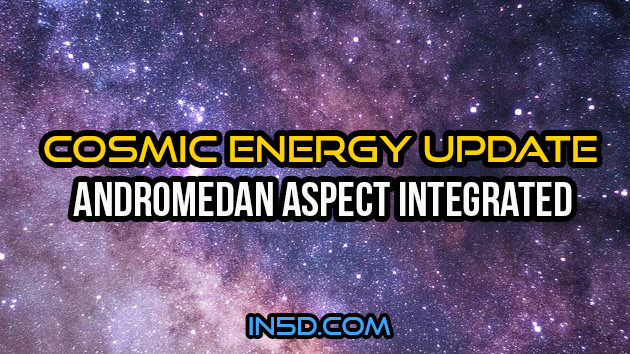 Andromedan Aspect Integrated - Cosmic Energy Update