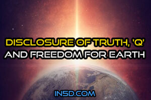 Disclosure of Truth, 'Q' And Freedom For Earth
