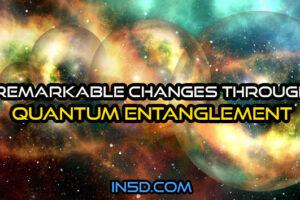 Remarkable Changes Through Quantum Entanglement