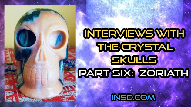 Interviews With The Crystal Skulls Part Six:  Zoriath
