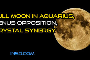 Full Moon in Aquarius, Venus Opposition, Crystal Synergy