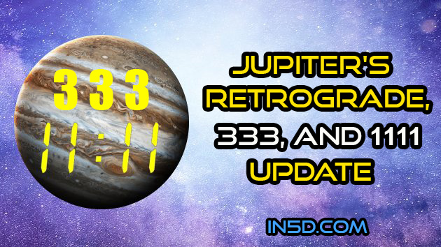 Jupiter's Retrograde, 333, And 1111 Update