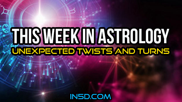This Week In Astrology - Unexpected Twists And Turns