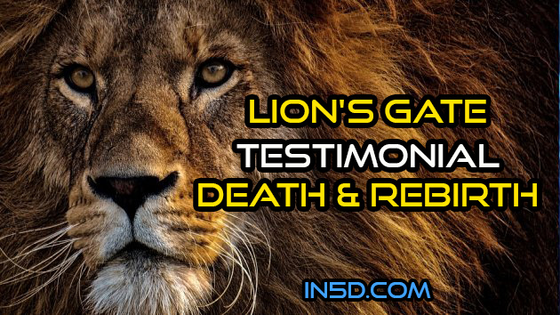 Lion's Gate Testimonial - Death & Rebirth