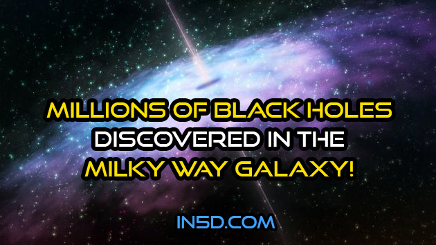 MILLIONS of Black Holes Discovered In The Milky Way Galaxy!
