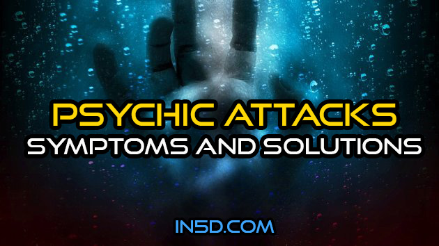 Psychic Attacks - Symptoms And Solutions