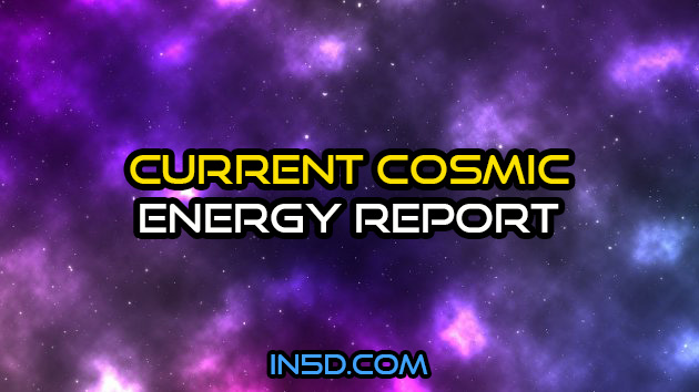 Current Cosmic Energy Report