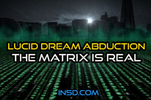 Lucid Dream Abduction – The Matrix Is Real