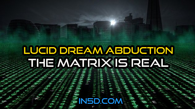 Lucid Dream Abduction - The Matrix Is Real