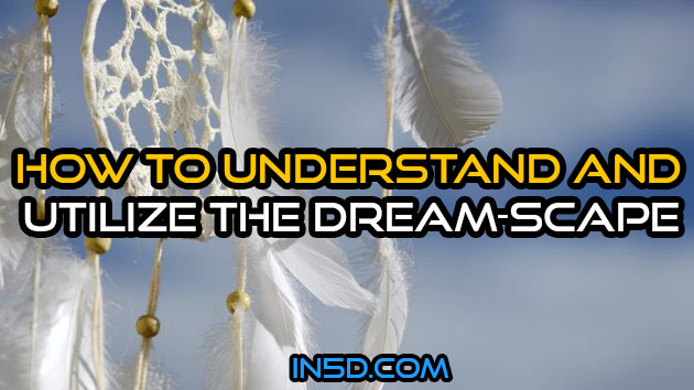 How To Understand & Utilize The Dream-Scape