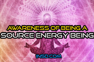 Awareness Of Being A Source Energy Being