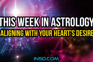 This Week In Astrology – Aligning With Your Heart's Desire