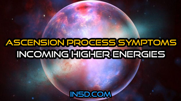 Ascension Process Symptoms - Incoming Higher Energies