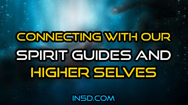 Connecting With Our Spirit Guides And Higher Selves