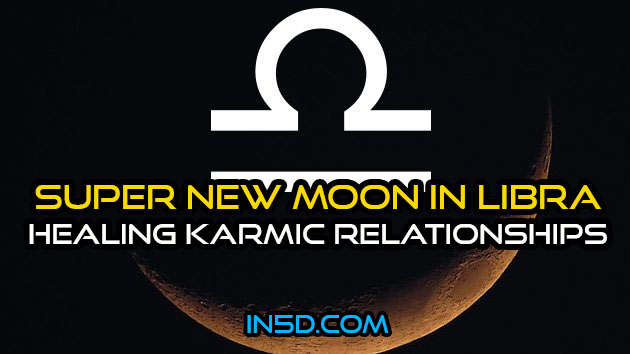 Super New Moon In Libra: Healing Karmic Relationships