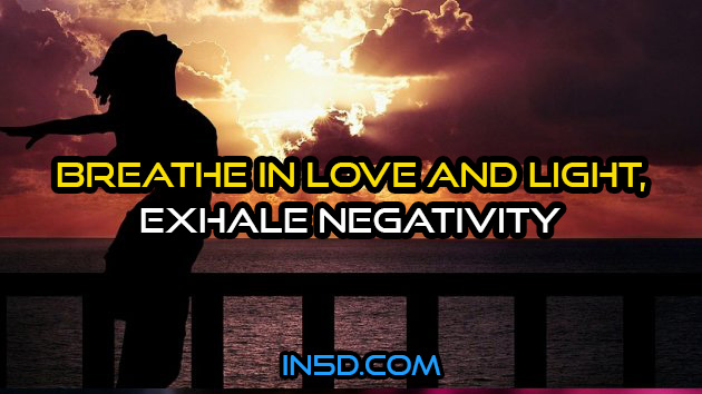 Breathe In Love And Light, Exhale Negativity