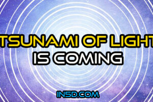 A Tsunami Of Light Is Coming