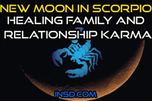 New Moon In Scorpio: Healing Family & Relationship Karma