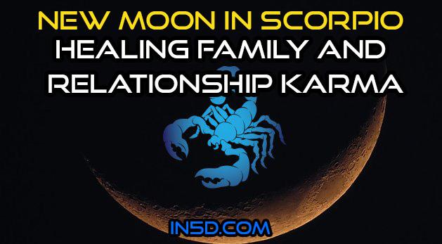 New Moon In Scorpio: Healing Family & Relationship Karma