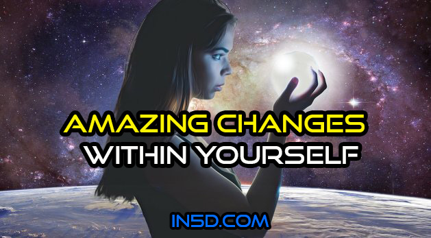 Amazing Changes Within Yourself
