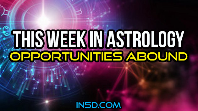 This Week In Astrology - Opportunities Abound
