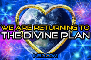 We Are Returning To The Divine Plan