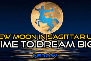 New Moon In Sagittarius – Time To Dream BIG!
