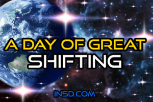 A Day Of Great Shifting!