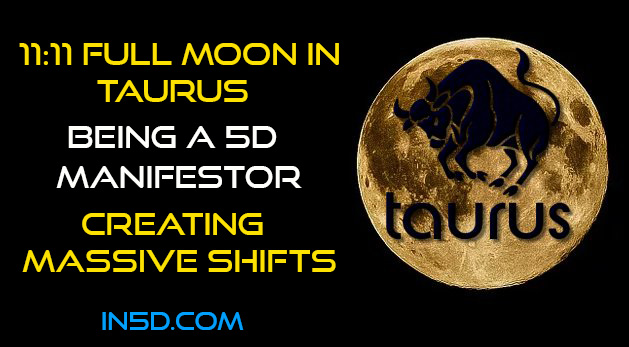 11:11 Full Moon In Taurus: Being A 5D Manifestor & Creating Massive Shifts