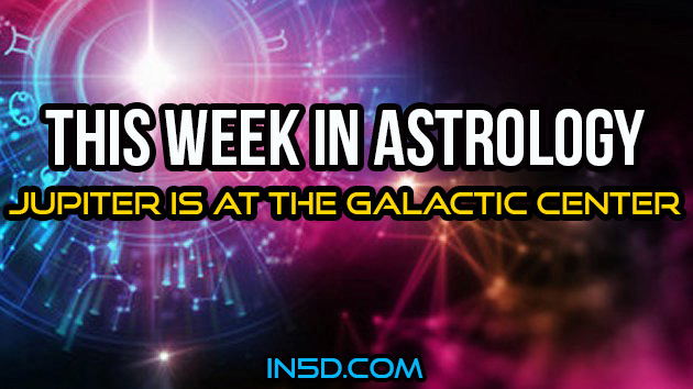 This Week In Astrology - Jupiter Is At The Galactic Center