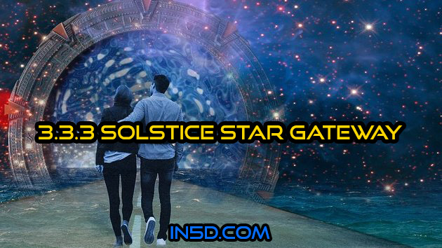 Dec. 3, 2019: Opening The 3.3.3 Solstice Star Gateway