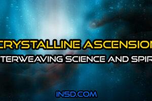 Crystalline Ascension ~ Interweaving Science and Spirit
