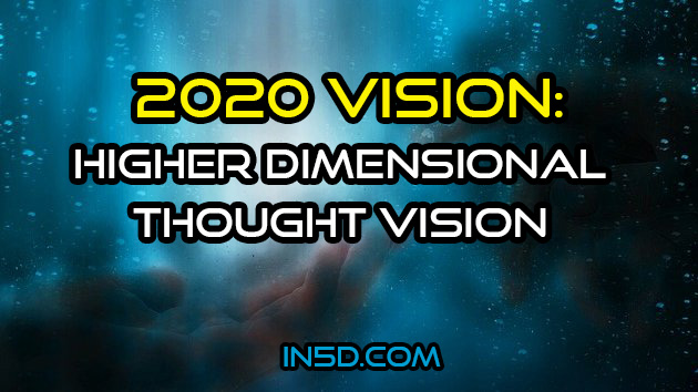 2020 Vision: Higher Dimensional Thought Vision
