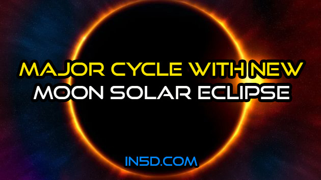 MAJOR CYCLE With New Moon Solar Eclipse