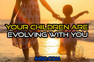 Your Children Are Evolving With You