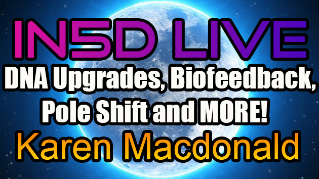 In5D Live with Karen Macdonald - DNA Upgrades, Biofeedback, Pole Shift and MORE!
