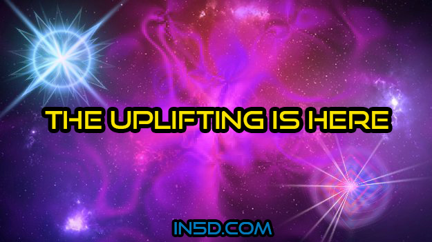 The Uplifting Is Here