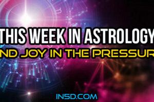 This Week In Astrology – Find Joy In The Pressure