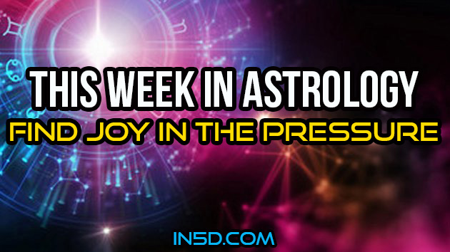 This Week In Astrology - Find Joy In The Pressure