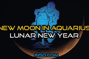 New Moon In Aquarius – Lunar New Year