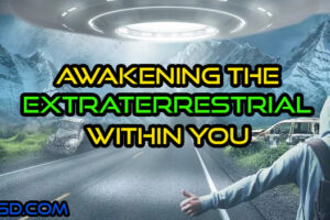 Awakening The Extraterrestrial Within You