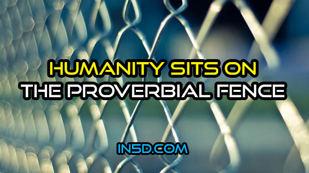 Humanity Sits On The Proverbial Fence