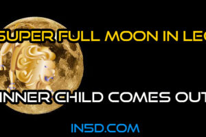 Super Full Moon In Leo: Inner Child Comes Out