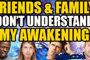 My Friends & Family Don't Understand My Awakening