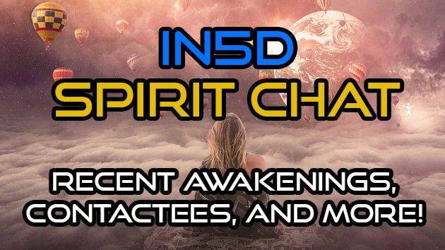 Spirit Chat - Recent Awakenings, Contactees, and More!